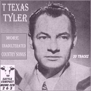 T Texas Tyler - More Unadulterated Country Songs = Cattle CCD 263