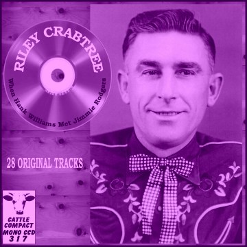 Riley Crabtree - When Hank Williams Met Jimmie Rodgers = Cattle CCD 317