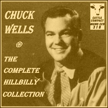 Chuck Wells - The Complete Hillbilly Collection = Cattle CCD 318