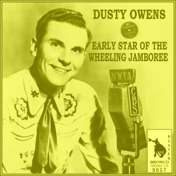 Dusty Owens - Early Star Of The Wheeling Jamboree = Bronco Buster CD 9057