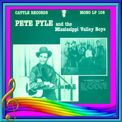 Pete Pyle And The Mississippi Valley Boys = Cattle LP 106