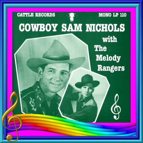 Cowboy Sam Nichols With The Melody Rangers = Cattle LP 110
