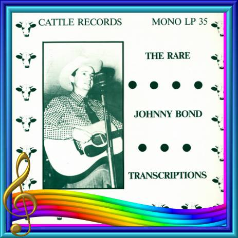 Johnny Bond - The Rare Johnny Bond Transcriptions = Cattle LP 35