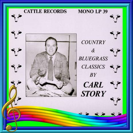 Carl Story - Country And Bluegrass Classics = Cattle LP 39