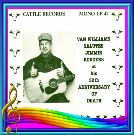 Van Williams Salutes Jimmie Rodgers At His 50th Anniversary Of Death = Cattle LP 47